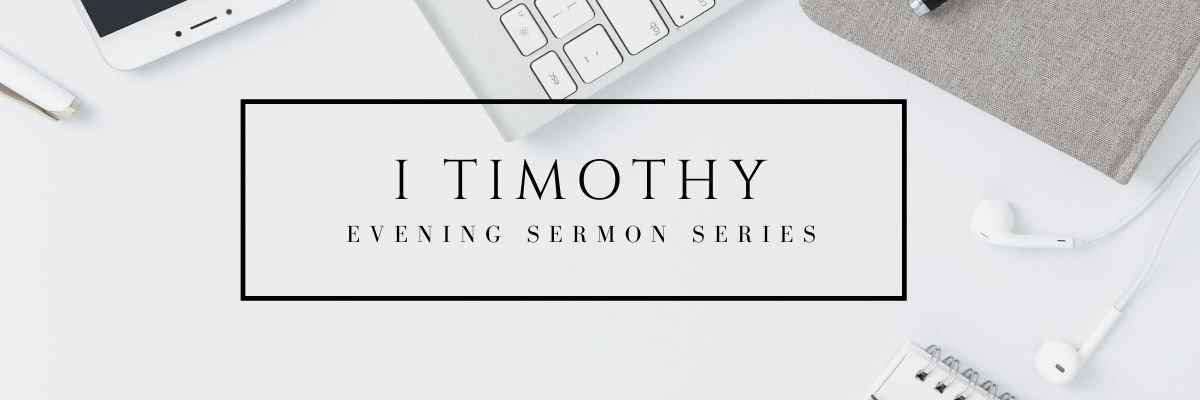1 Timothy Evening Sermon Series
